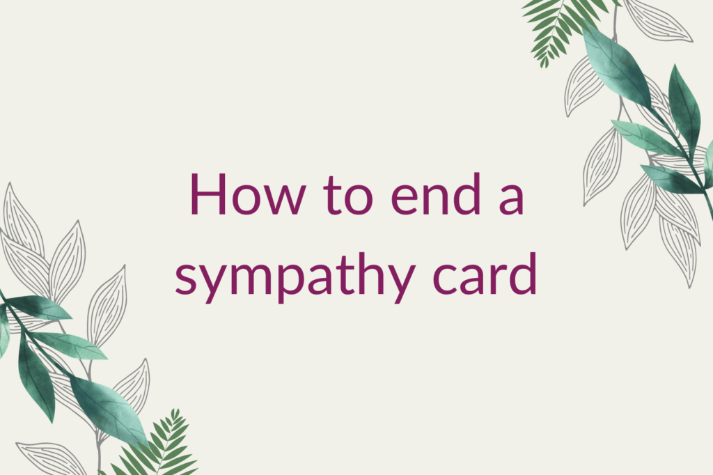 Purple text saying 'How to end a sympathy card', surrounded by green foliage