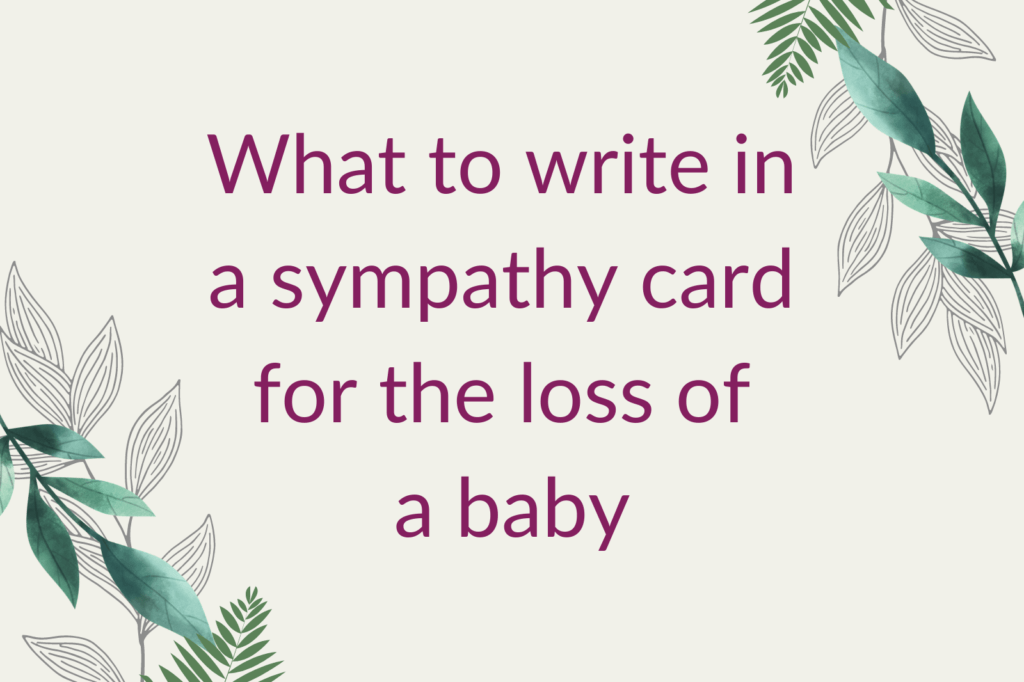 Purple text saying 'What to write in a sympathy card for the loss of a baby', surrounded by green foliage.