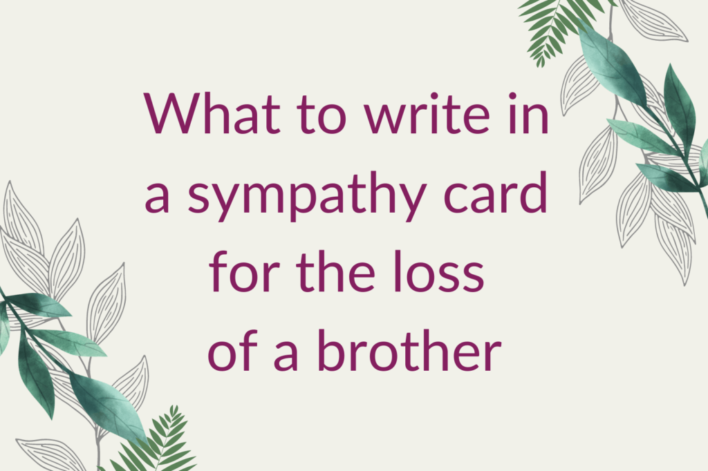 Purple text saying 'What to write in a sympathy card for the loss of a brother', surrounded by green foliage.