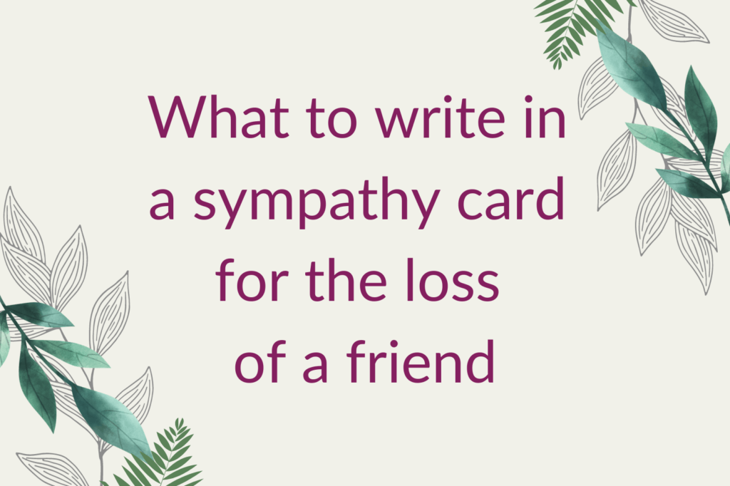 Purple text saying 'What to write in a sympathy card for the loss of a friend', surrounded by green foliage.