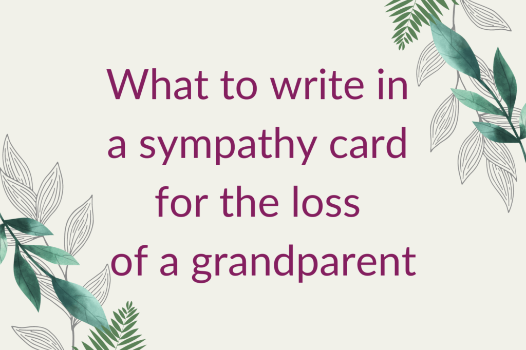 Purple text saying 'What to write in a sympathy card for the loss of a grandparent', surrounded by green foliage.