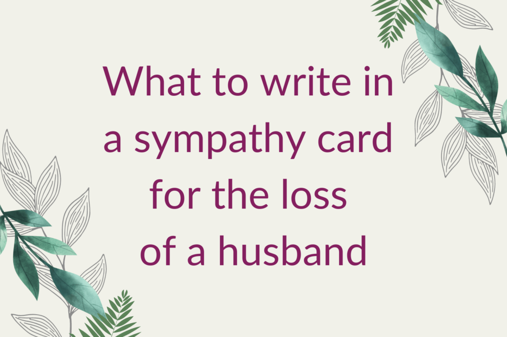 Purple text saying 'What to write in a sympathy card for the loss of a husband', surrounded by green foliage