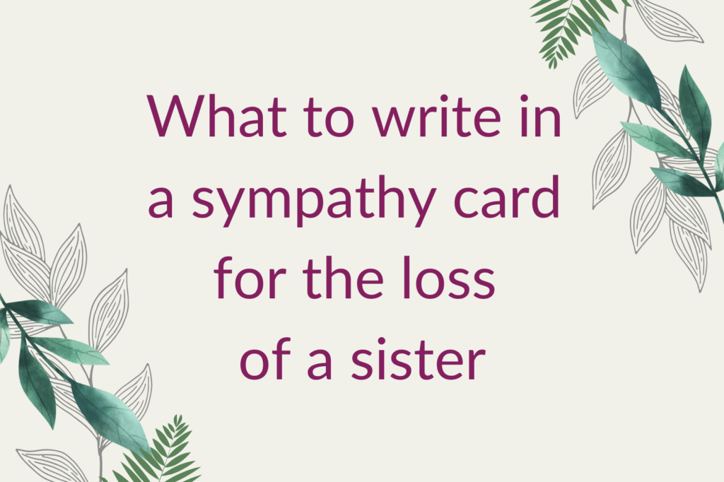 Purple text saying 'What to write in a sympathy card for the loss of a sister', surrounded by green foliage.