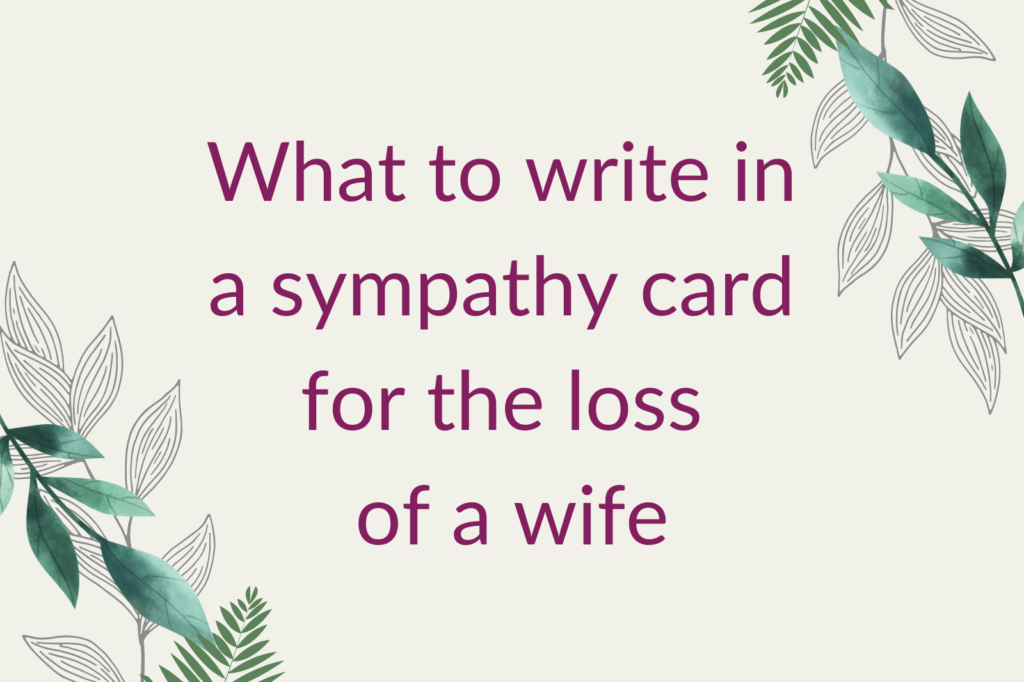 Purple text saying 'What to write in a sympathy card for the loss of a wife', surrounded by green foliage