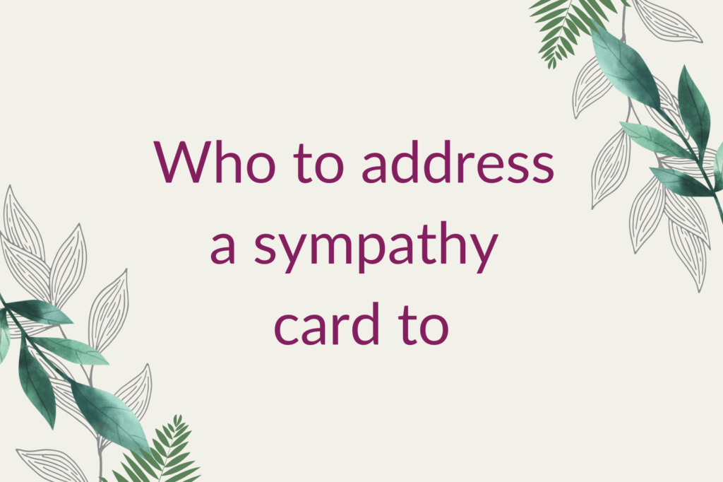 Purple text saying 'Who to address a sympathy card to', surrounded by green foliage.
